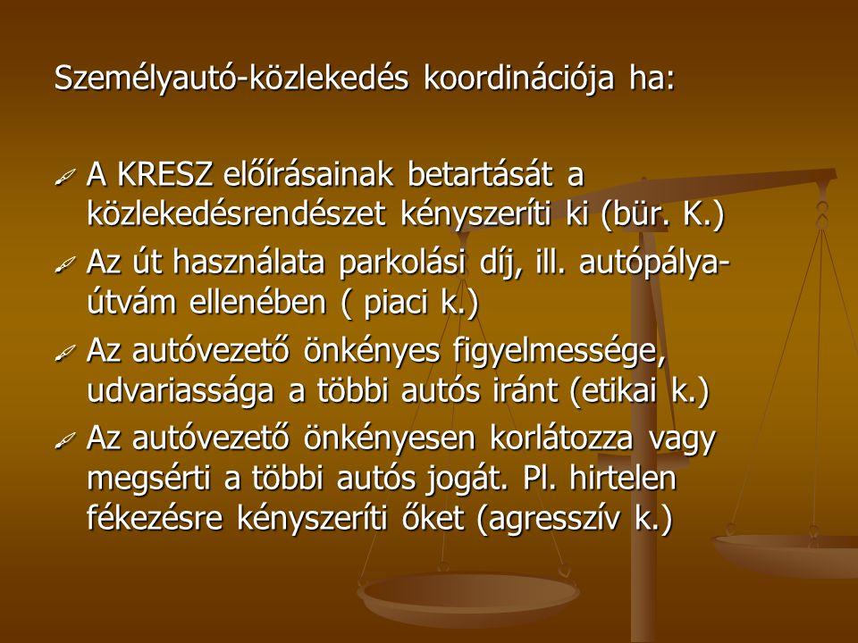 Személyautó-közlekedés koordinációja ha:  A KRESZ előírásainak betartását a közlekedésrendészet kényszeríti ki (bür. K.)  Az út használata parkolási