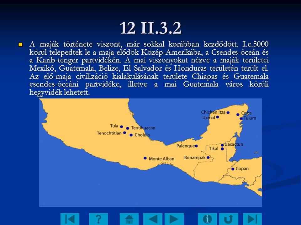 12 II.3.2 A maják története viszont, már sokkal korábban kezdődött. I.e.5000 körül telepedtek le a maja elődök Közép-Amerikába, a Csendes-óceán és a K