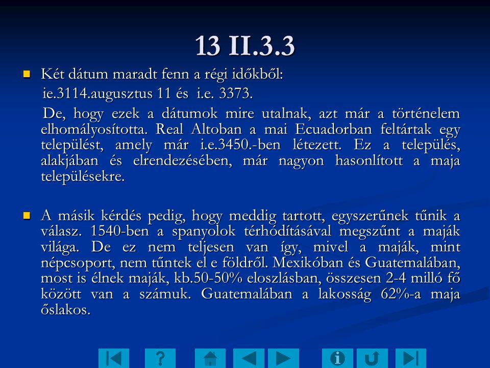 13 II.3.3 Két dátum maradt fenn a régi időkből: Két dátum maradt fenn a régi időkből: ie.3114.augusztus 11 és i.e. 3373. ie.3114.augusztus 11 és i.e.