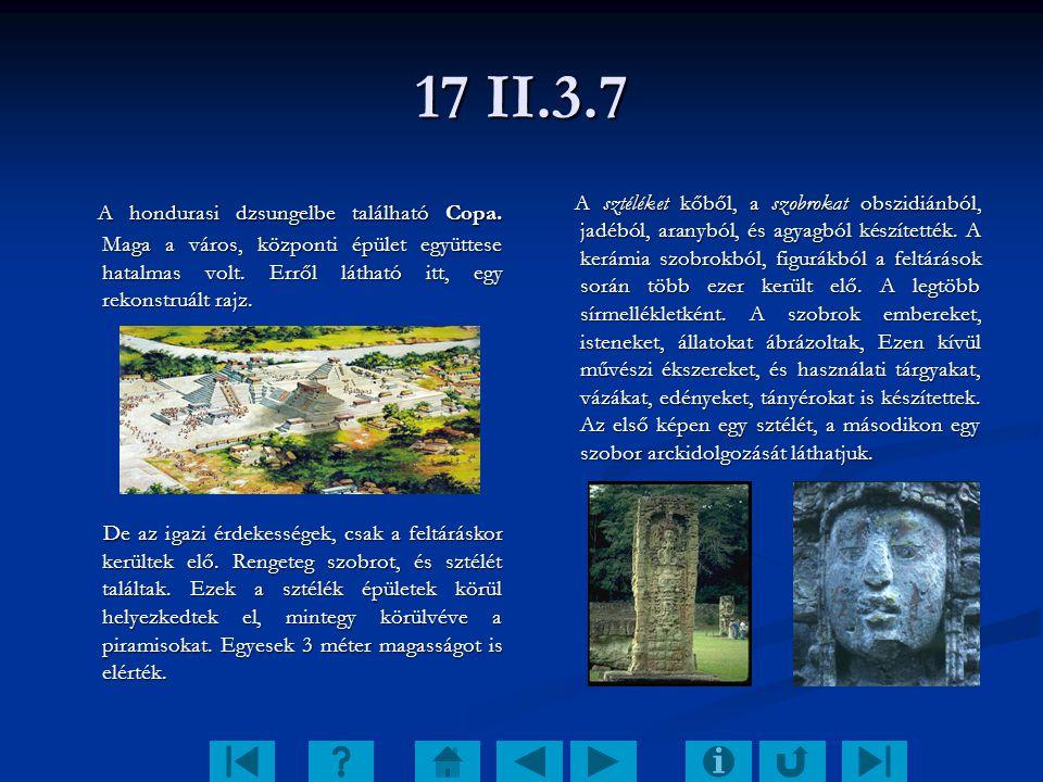 17 II.3.7 A hondurasi dzsungelbe található Copa. Maga a város, központi épület együttese hatalmas volt. Erről látható itt, egy rekonstruált rajz. A ho
