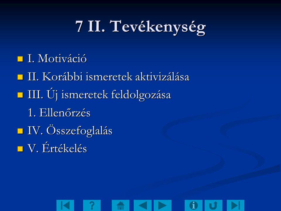 7 II. Tevékenység I. Motiváció I. Motiváció II. Korábbi ismeretek aktivizálása II. Korábbi ismeretek aktivizálása III. Új ismeretek feldolgozása III.