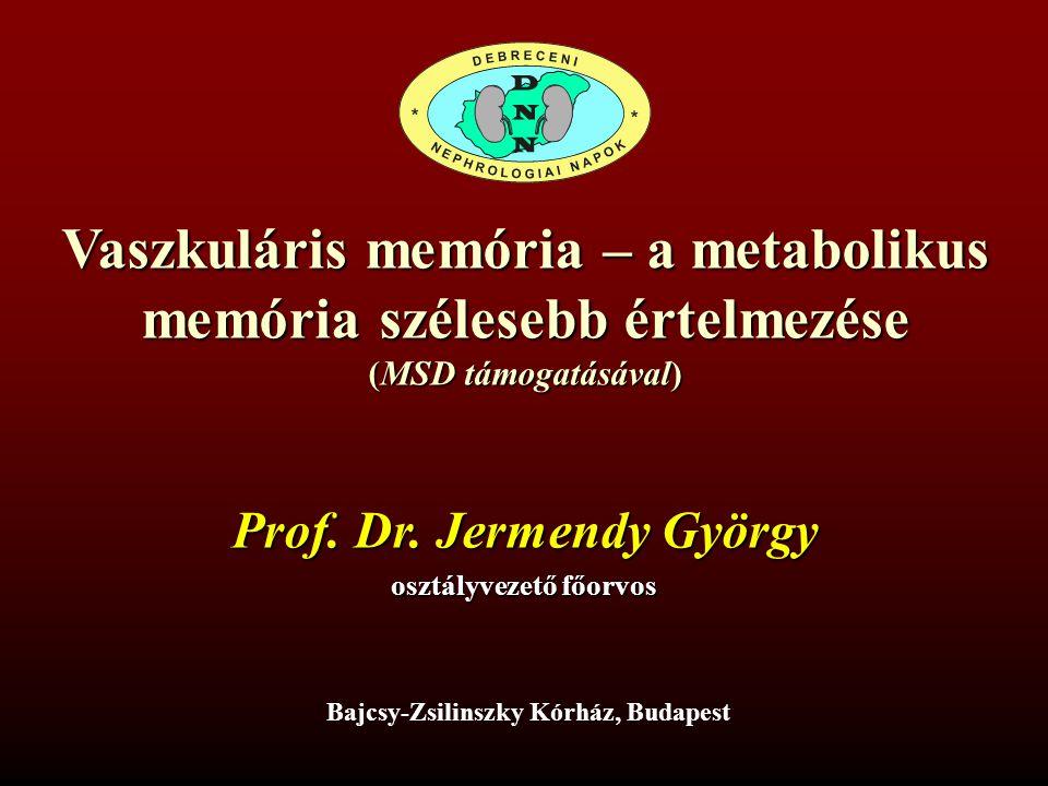 Vaszkuláris memória – a metabolikus memória szélesebb értelmezése (MSD támogatásával) Bajcsy-Zsilinszky Kórház, Budapest Prof. Dr. Jermendy György osz
