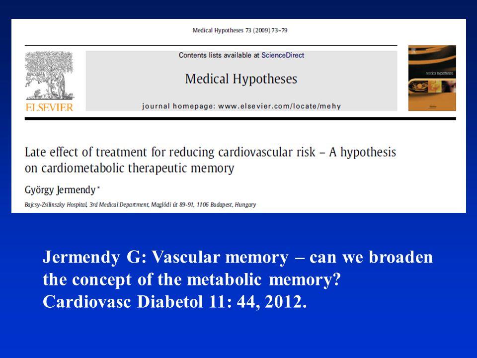 Jermendy G: Vascular memory – can we broaden the concept of the metabolic memory? Cardiovasc Diabetol 11: 44, 2012.