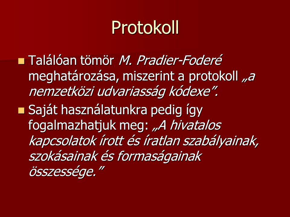 """Protokoll Találóan tömör M. Pradier-Foderé meghatározása, miszerint a protokoll """"a nemzetközi udvariasság kódexe"""". Találóan tömör M. Pradier-Foderé me"""