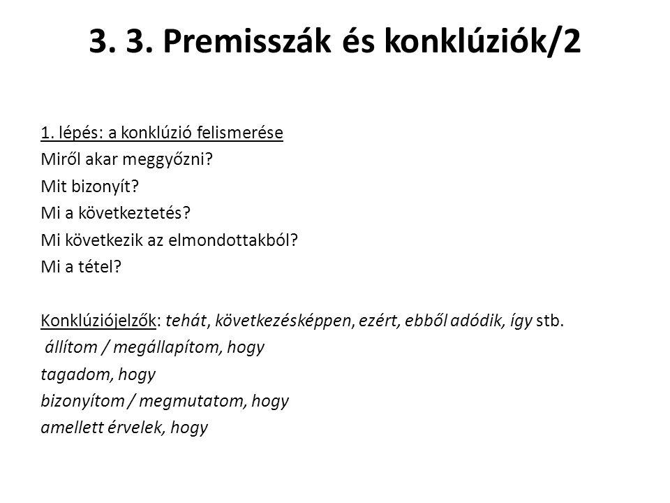 3. 3. Premisszák és konklúziók/2 1. lépés: a konklúzió felismerése Miről akar meggyőzni? Mit bizonyít? Mi a következtetés? Mi következik az elmondotta