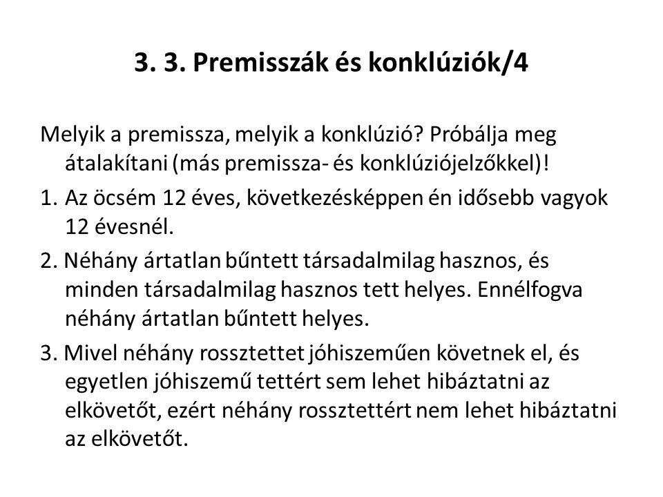 3. 3. Premisszák és konklúziók/4 Melyik a premissza, melyik a konklúzió? Próbálja meg átalakítani (más premissza- és konklúziójelzőkkel)! 1.Az öcsém 1