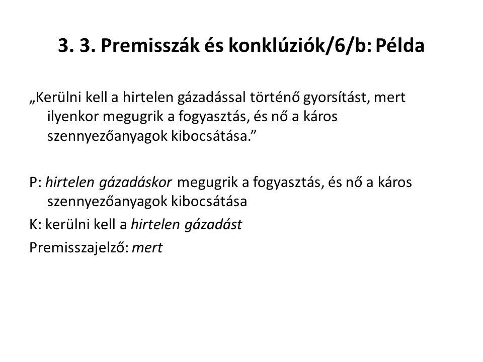 """3. 3. Premisszák és konklúziók/6/b: Példa """"Kerülni kell a hirtelen gázadással történő gyorsítást, mert ilyenkor megugrik a fogyasztás, és nő a káros s"""