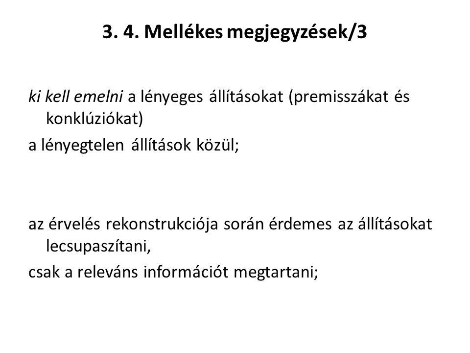 3. 4. Mellékes megjegyzések/3 ki kell emelni a lényeges állításokat (premisszákat és konklúziókat) a lényegtelen állítások közül; az érvelés rekonstru