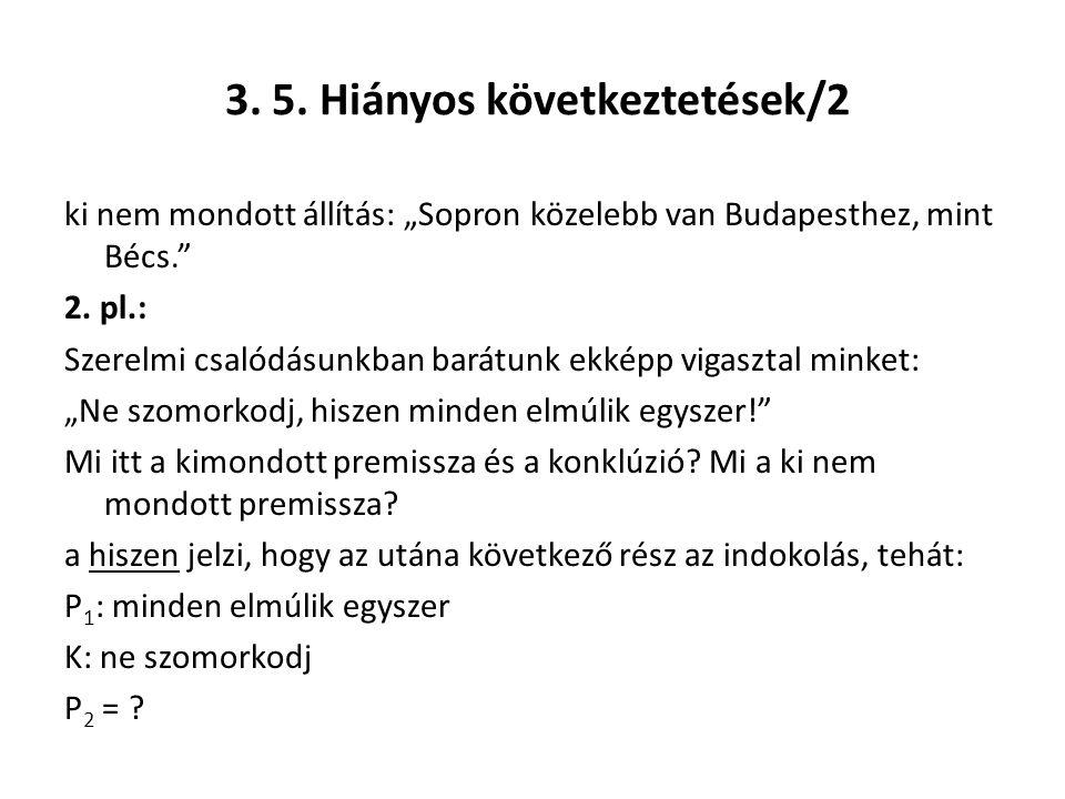 """3. 5. Hiányos következtetések/2 ki nem mondott állítás: """"Sopron közelebb van Budapesthez, mint Bécs."""" 2. pl.: Szerelmi csalódásunkban barátunk ekképp"""