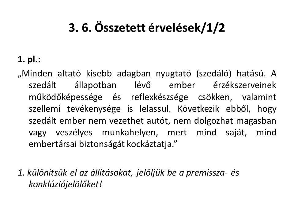 """3. 6. Összetett érvelések/1/2 1. pl.: """"Minden altató kisebb adagban nyugtató (szedáló) hatású. A szedált állapotban lévő ember érzékszerveinek működők"""