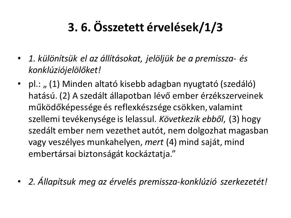 """3. 6. Összetett érvelések/1/3 1. különítsük el az állításokat, jelöljük be a premissza- és konklúziójelölőket! pl.: """" (1) Minden altató kisebb adagban"""