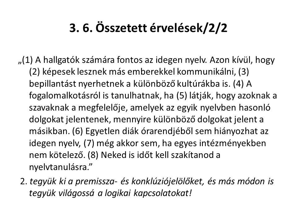"""3. 6. Összetett érvelések/2/2 """"(1) A hallgatók számára fontos az idegen nyelv. Azon kívül, hogy (2) képesek lesznek más emberekkel kommunikálni, (3) b"""