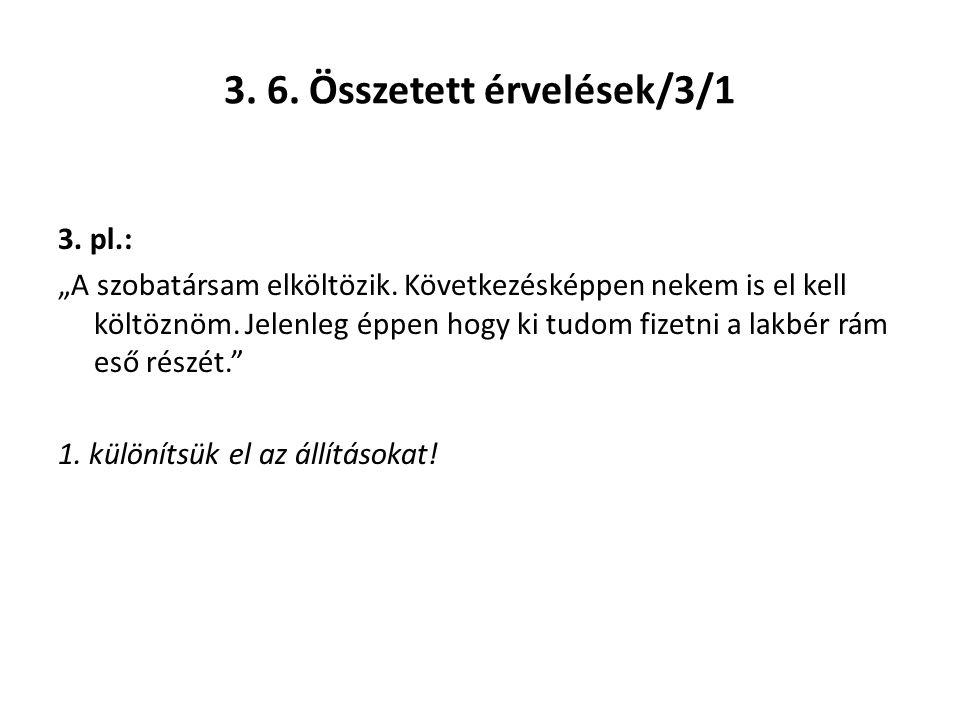 """3. 6. Összetett érvelések/3/1 3. pl.: """"A szobatársam elköltözik. Következésképpen nekem is el kell költöznöm. Jelenleg éppen hogy ki tudom fizetni a l"""