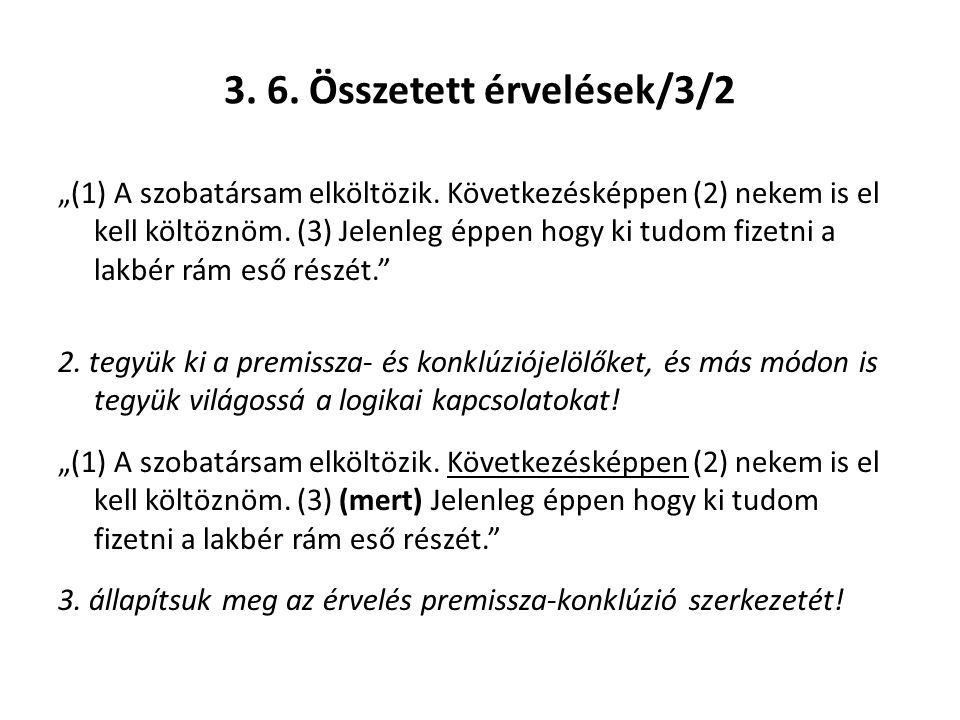 """3. 6. Összetett érvelések/3/2 """"(1) A szobatársam elköltözik. Következésképpen (2) nekem is el kell költöznöm. (3) Jelenleg éppen hogy ki tudom fizetni"""