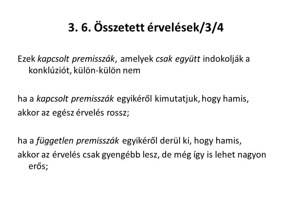 3. 6. Összetett érvelések/3/4 Ezek kapcsolt premisszák, amelyek csak együtt indokolják a konklúziót, külön-külön nem ha a kapcsolt premisszák egyikérő