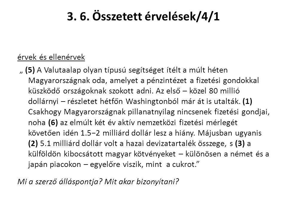 """3. 6. Összetett érvelések/4/1 érvek és ellenérvek """" (5) A Valutaalap olyan típusú segítséget ítélt a múlt héten Magyarországnak oda, amelyet a pénzint"""