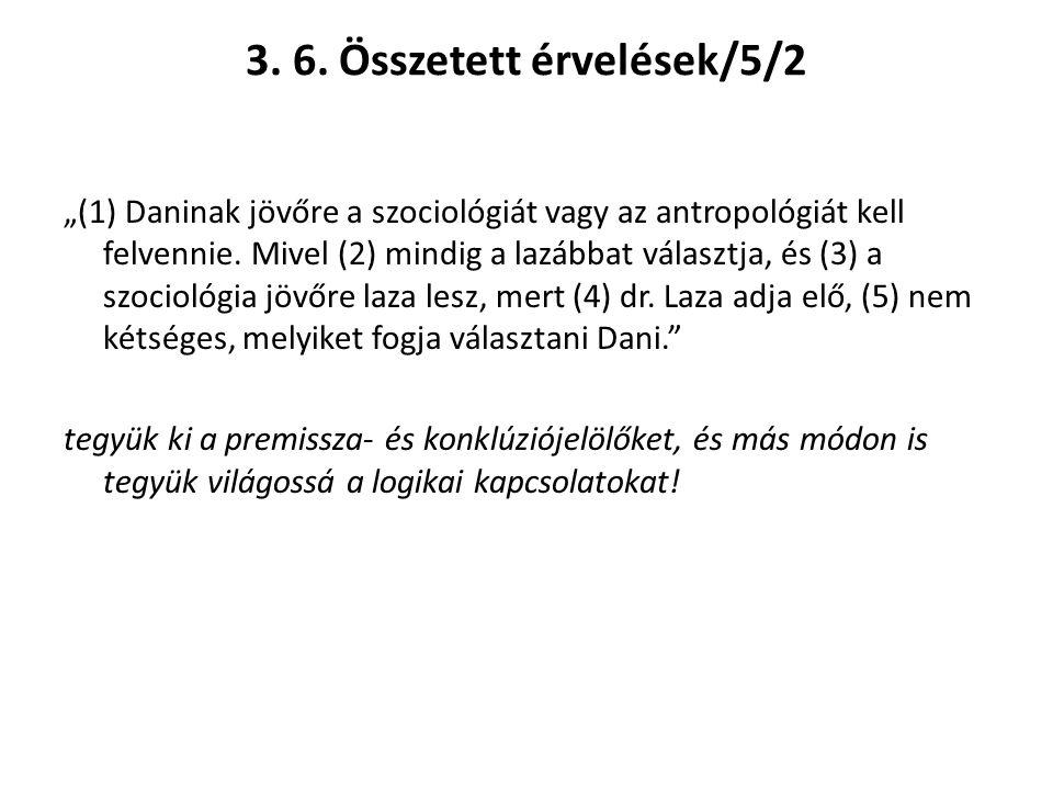 """3. 6. Összetett érvelések/5/2 """"(1) Daninak jövőre a szociológiát vagy az antropológiát kell felvennie. Mivel (2) mindig a lazábbat választja, és (3) a"""