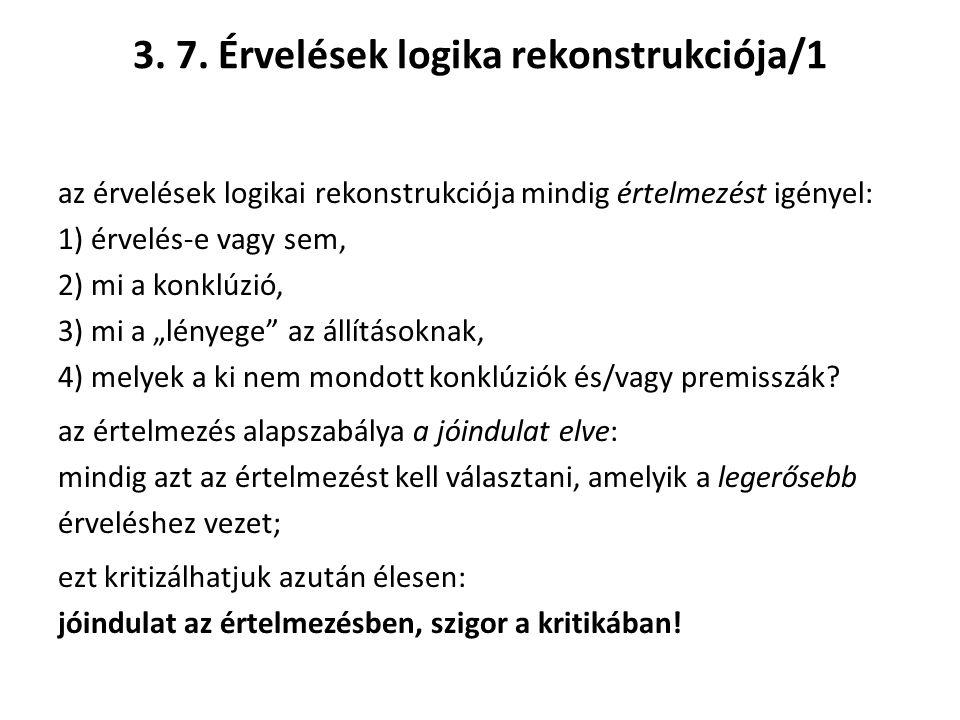 3. 7. Érvelések logika rekonstrukciója/1 az érvelések logikai rekonstrukciója mindig értelmezést igényel: 1) érvelés-e vagy sem, 2) mi a konklúzió, 3)