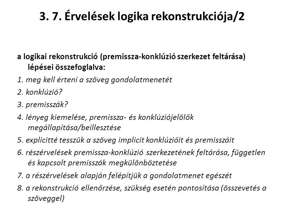 3. 7. Érvelések logika rekonstrukciója/2 a logikai rekonstrukció (premissza-konklúzió szerkezet feltárása) lépései összefoglalva: 1. meg kell érteni a