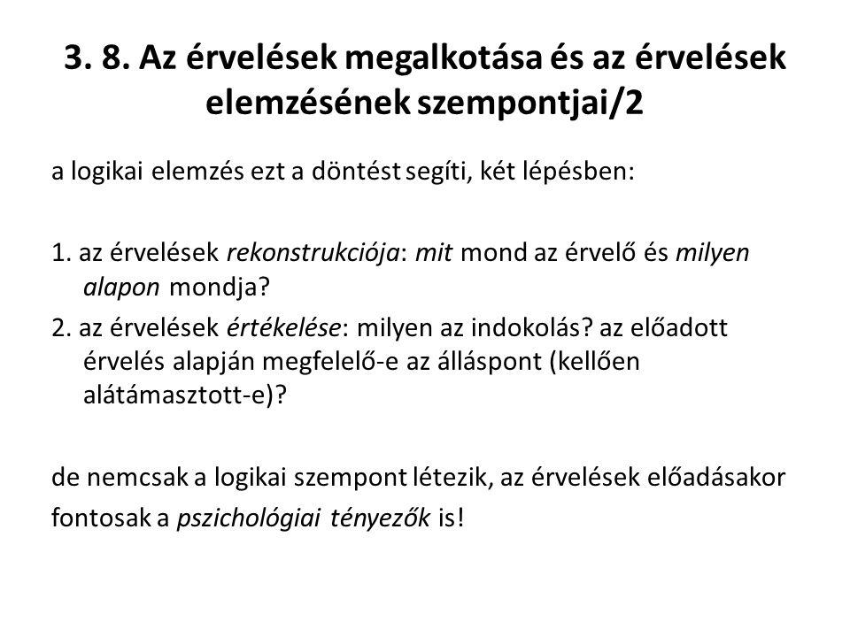 3. 8. Az érvelések megalkotása és az érvelések elemzésének szempontjai/2 a logikai elemzés ezt a döntést segíti, két lépésben: 1. az érvelések rekonst