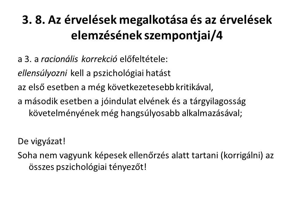 3. 8. Az érvelések megalkotása és az érvelések elemzésének szempontjai/4 a 3. a racionális korrekció előfeltétele: ellensúlyozni kell a pszichológiai