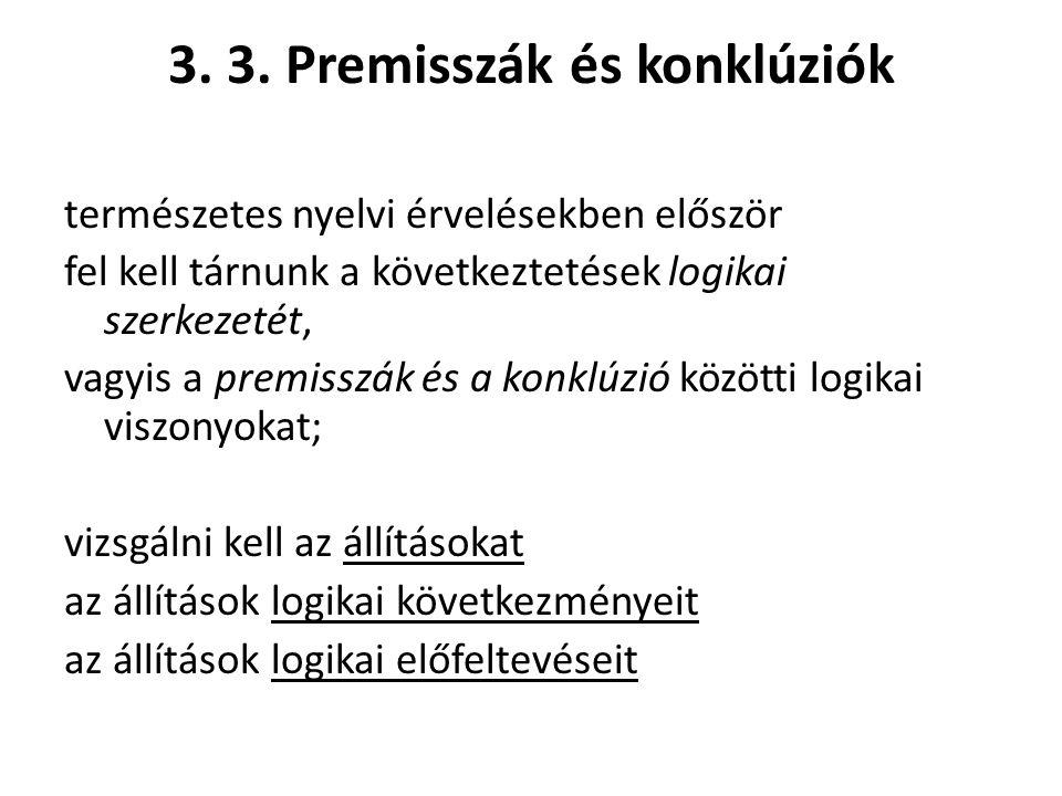 3. 3. Premisszák és konklúziók természetes nyelvi érvelésekben először fel kell tárnunk a következtetések logikai szerkezetét, vagyis a premisszák és