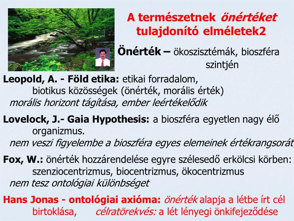 A természetnek önértéket tulajdonító elméletek2 Önérték – ökoszisztémák, bioszféra szintjén Leopold, A. - Föld etika: etikai forradalom, biotikus közö