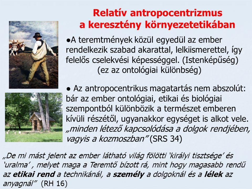 Relatív antropocentrizmus a keresztény környezetetikában ●A teremtmények közül egyedül az ember rendelkezik szabad akarattal, lelkiismerettel, így fel