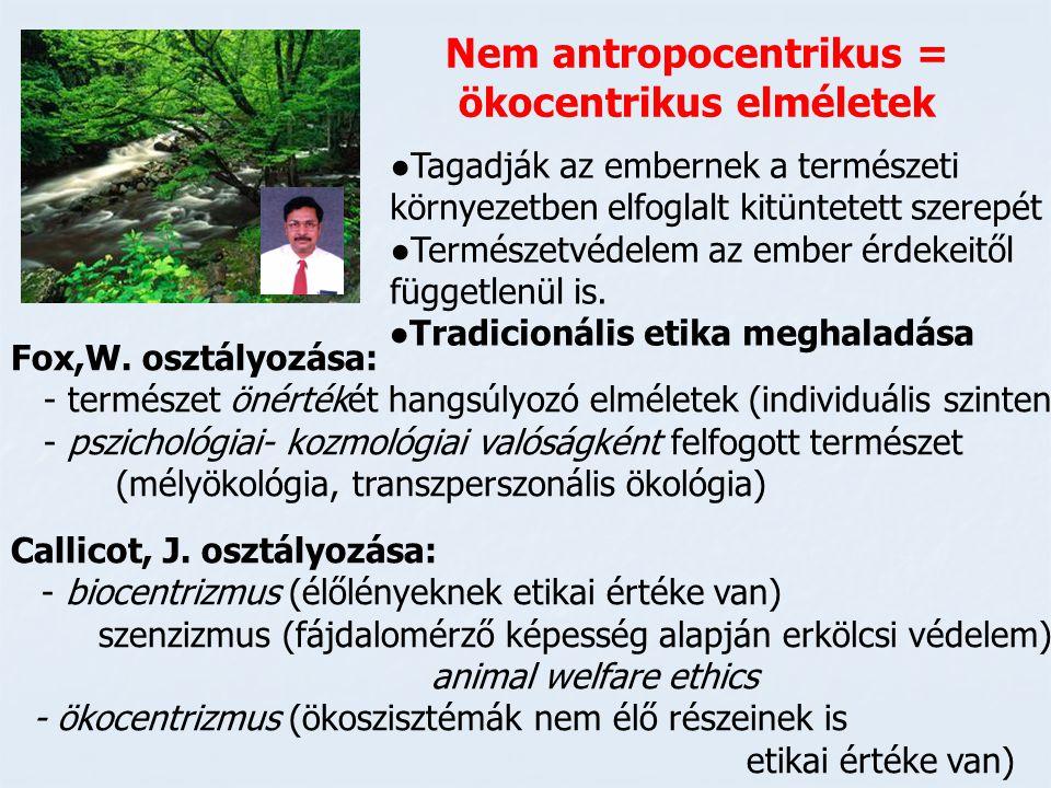 Nem antropocentrikus = ökocentrikus elméletek ●Tagadják az embernek a természeti környezetben elfoglalt kitüntetett szerepét ●Természetvédelem az embe