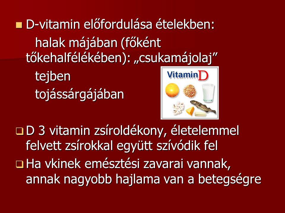 """D-vitamin előfordulása ételekben: D-vitamin előfordulása ételekben: halak májában (főként tőkehalfélékében): """"csukamájolaj"""" halak májában (főként tőke"""
