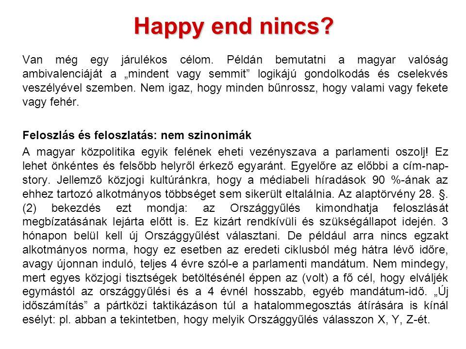 Happy end nincs.Kellő jogi és programbeli előkészítés híján kb.