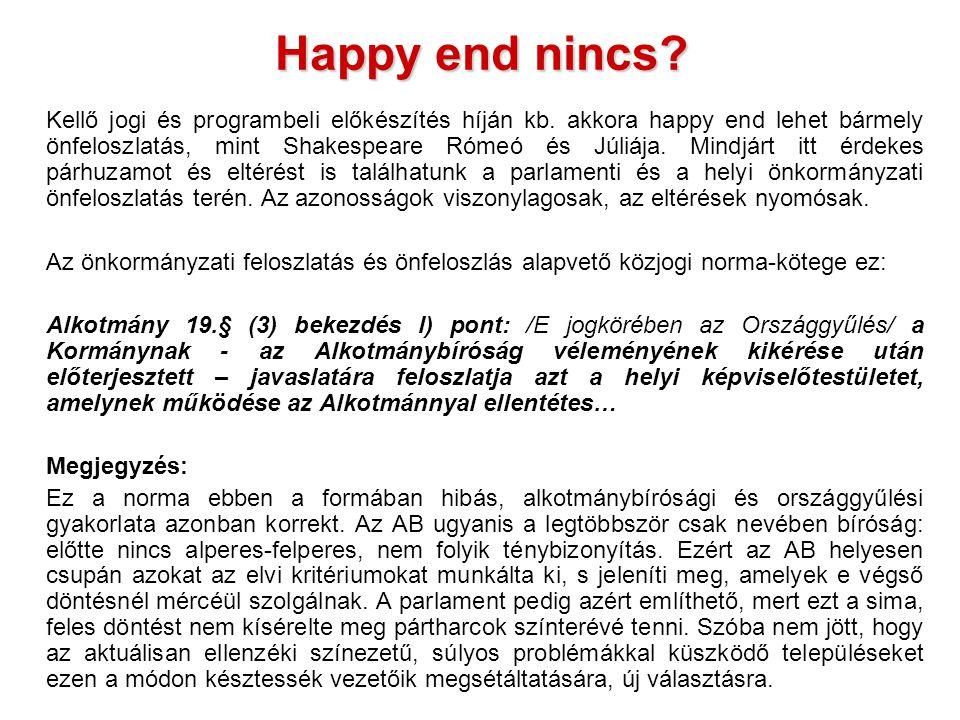 Happy end nincs. Kellő jogi és programbeli előkészítés híján kb.