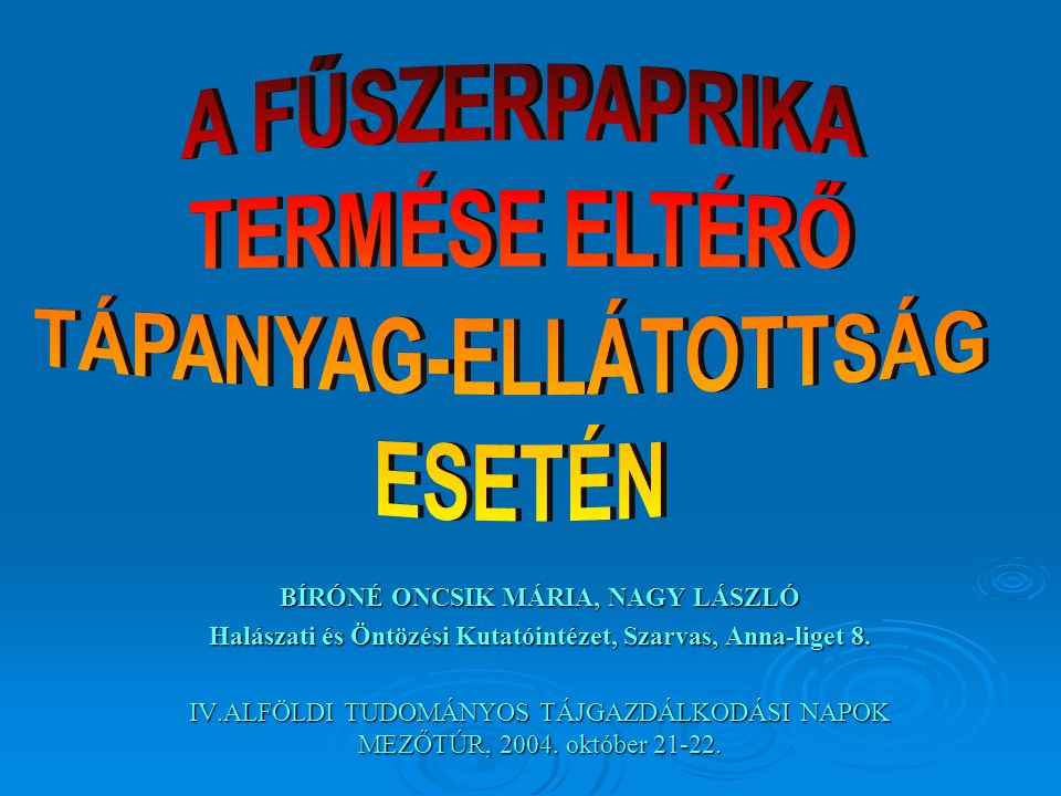 BÍRÓNÉ ONCSIK MÁRIA, NAGY LÁSZLÓ Halászati és Öntözési Kutatóintézet, Szarvas, Anna-liget 8. IV.ALFÖLDI TUDOMÁNYOS TÁJGAZDÁLKODÁSI NAPOK MEZŐTÚR, 2004