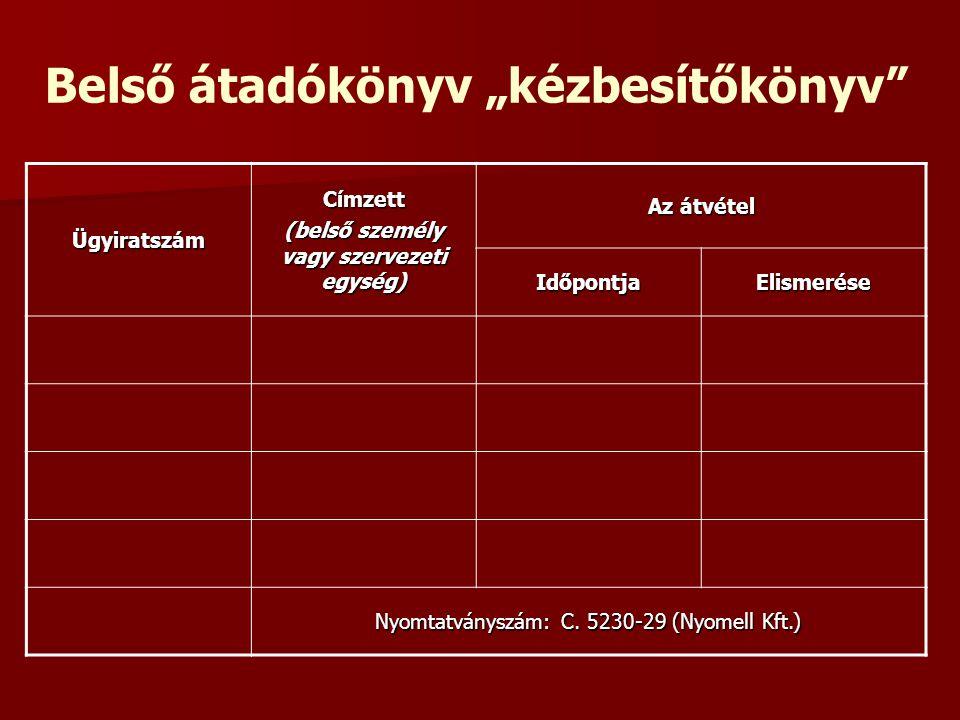 """Belső átadókönyv """"kézbesítőkönyv"""" ÜgyiratszámCímzett (belső személy vagy szervezeti egység) Az átvétel IdőpontjaElismerése Nyomtatványszám: C. 5230-29"""