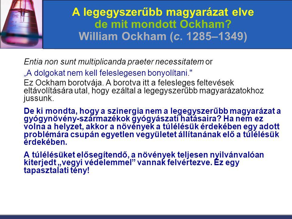 """A legegyszerűbb magyarázat elve de mit mondott Ockham? William Ockham (c. 1285–1349) Entia non sunt multiplicanda praeter necessitatem or """"A dolgokat"""