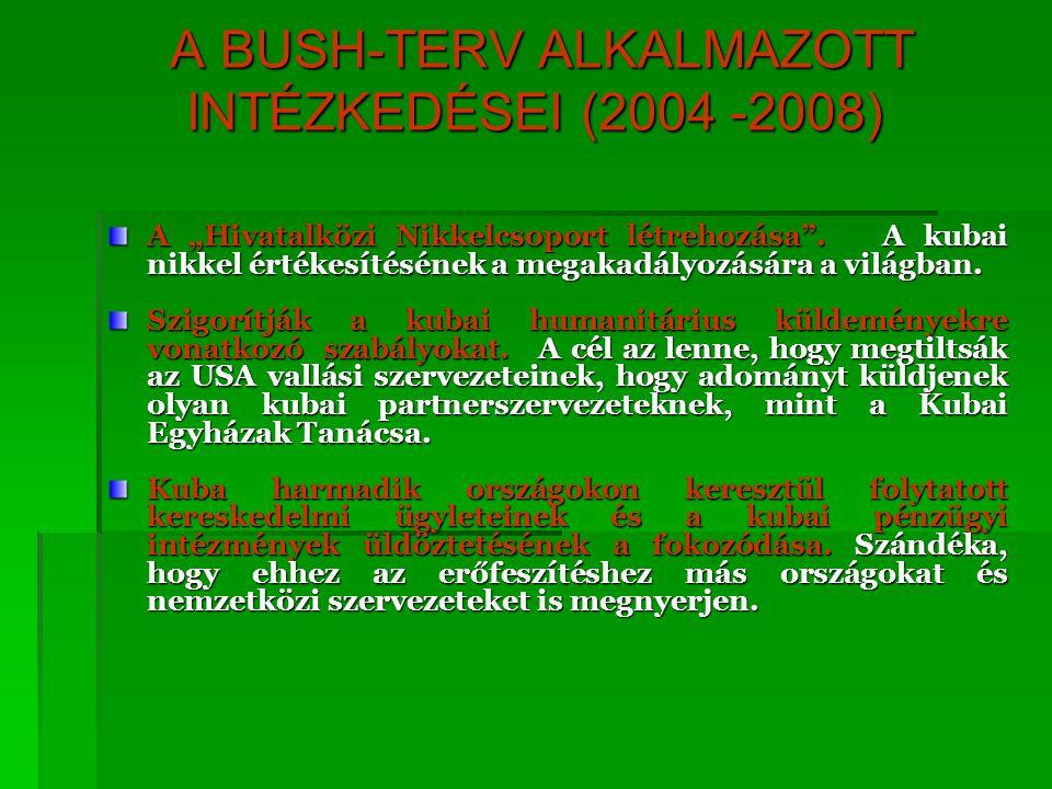 """A BUSH-TERV ALKALMAZOTT INTÉZKEDÉSEI (2004 -2008) A BUSH-TERV ALKALMAZOTT INTÉZKEDÉSEI (2004 -2008) A """"Hivatalközi Nikkelcsoport létrehozása"""". A kubai"""