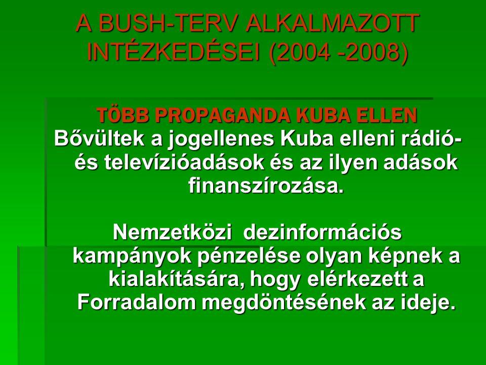 A BUSH-TERV ALKALMAZOTT INTÉZKEDÉSEI (2004 -2008) TÖBB PROPAGANDA KUBA ELLEN Bővültek a jogellenes Kuba elleni rádió- és televízióadások és az ilyen a