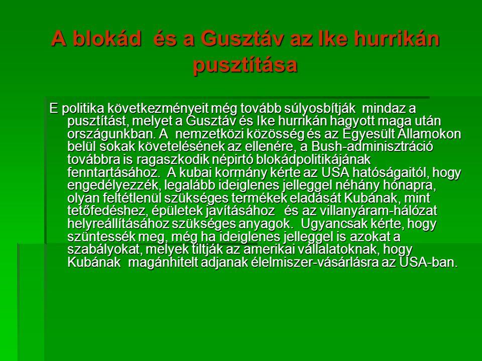 A blokád és a Gusztáv az Ike hurrikán pusztítása E politika következményeit még tovább súlyosbítják mindaz a pusztítást, melyet a Gusztáv és Ike hurri