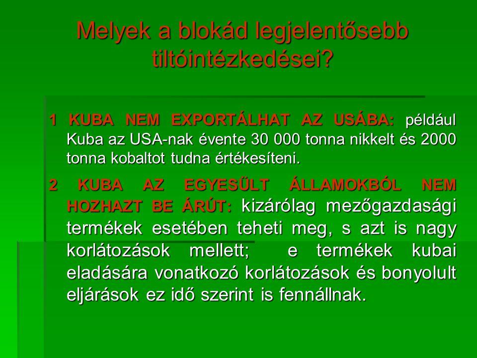 Melyek a blokád legjelentősebb tiltóintézkedései? 1 KUBA NEM EXPORTÁLHAT AZ USÁBA: például Kuba az USA-nak évente 30 000 tonna nikkelt és 2000 tonna k