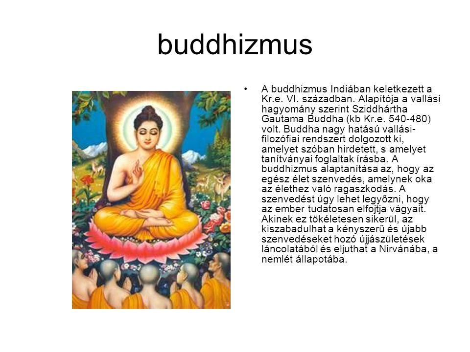 buddhizmus A buddhizmus Indiában keletkezett a Kr.e. VI. században. Alapítója a vallási hagyomány szerint Sziddhártha Gautama Buddha (kb Kr.e. 540-480