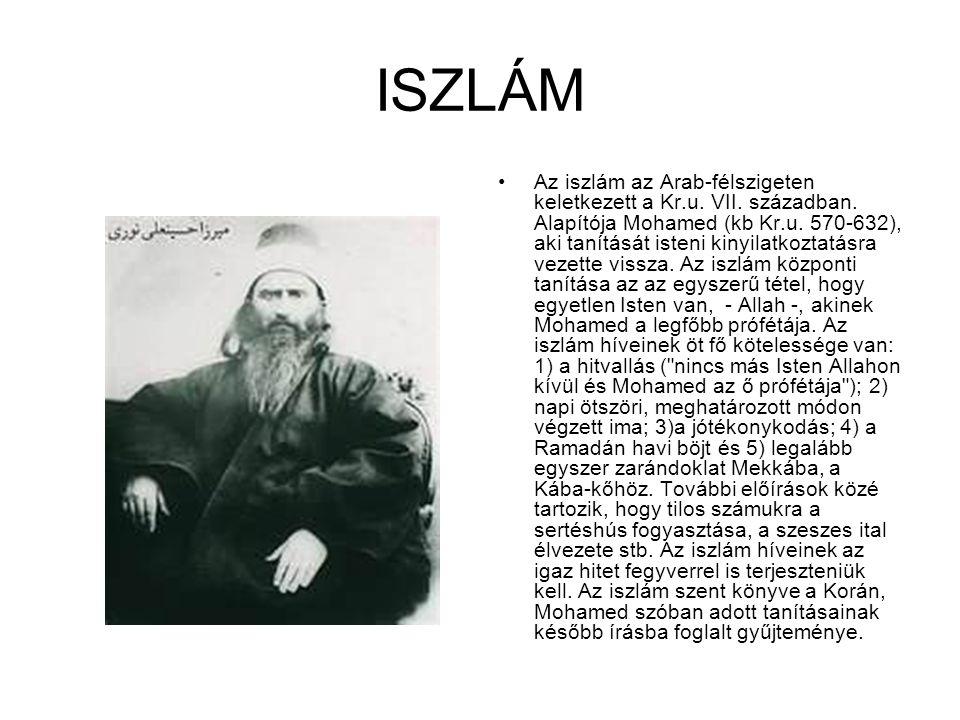 ISZLÁM Az iszlám az Arab-félszigeten keletkezett a Kr.u. VII. században. Alapítója Mohamed (kb Kr.u. 570-632), aki tanítását isteni kinyilatkoztatásra