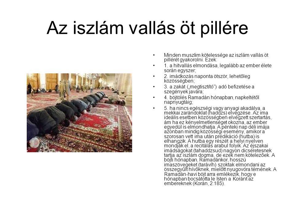 Az iszlám vallás öt pillére Minden muszlim kötelessége az iszlám vallás öt pillérét gyakorolni. Ezek: 1. a hitvallás elmondása, legalább az ember élet