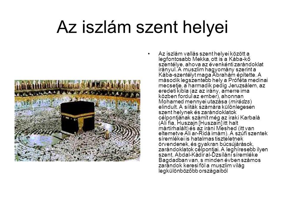 Az iszlám szent helyei Az iszlám vallás szent helyei között a legfontosabb Mekka, ott is a Kába-kő szentélye, ahova az évenkénti zarándoklat irányul.