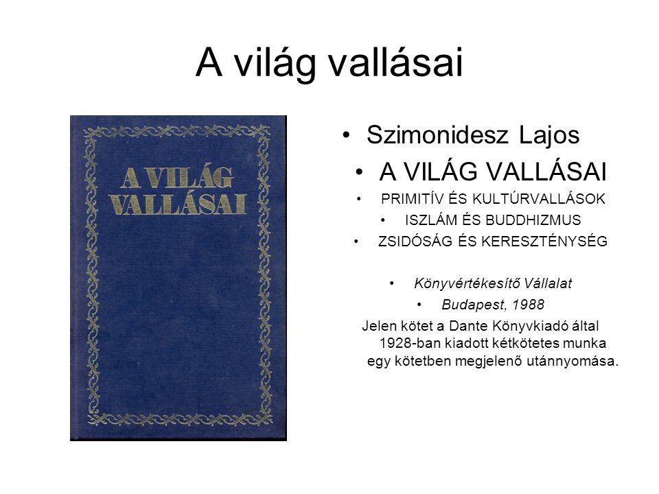 A világ vallásai Szimonidesz Lajos A VILÁG VALLÁSAI PRIMITÍV ÉS KULTÚRVALLÁSOK ISZLÁM ÉS BUDDHIZMUS ZSIDÓSÁG ÉS KERESZTÉNYSÉG Könyvértékesítő Vállalat