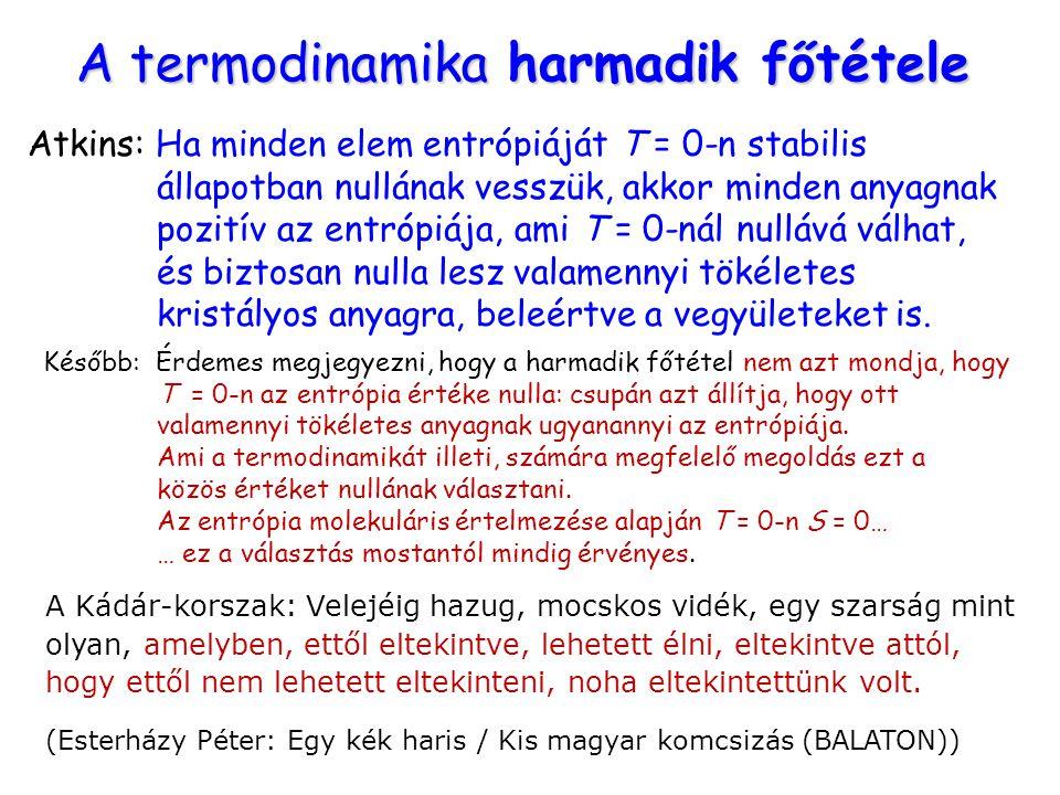 A termodinamika harmadik főtétele Atkins: Ha minden elem entrópiáját T = 0-n stabilis állapotban nullának vesszük, akkor minden anyagnak pozitív az en