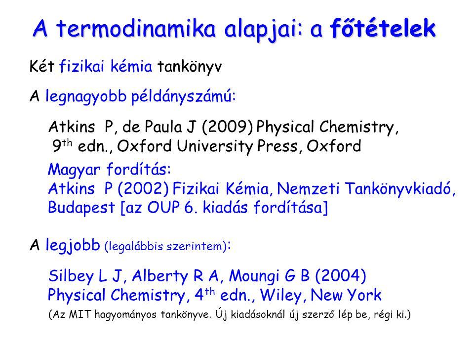 A termodinamika alapjai: a főtételek Két fizikai kémia tankönyv A legnagyobb példányszámú: Atkins P, de Paula J (2009) Physical Chemistry, 9 th edn.,