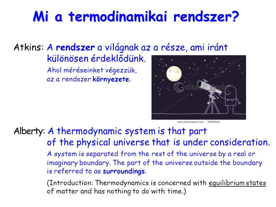 Mi a termodinamikai rendszer? Atkins: A rendszer a világnak az a része, ami iránt különösen érdeklődünk. Ahol méréseinket végezzük, az a rendszer körn