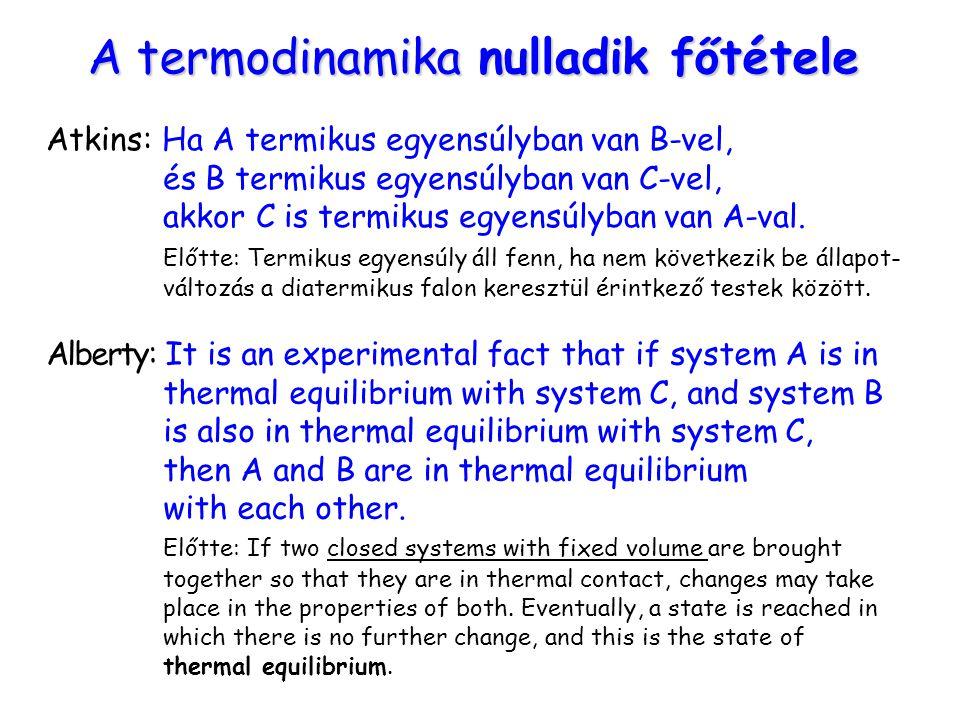 A termodinamika nulladik főtétele Atkins: Ha A termikus egyensúlyban van B-vel, és B termikus egyensúlyban van C-vel, akkor C is termikus egyensúlyban