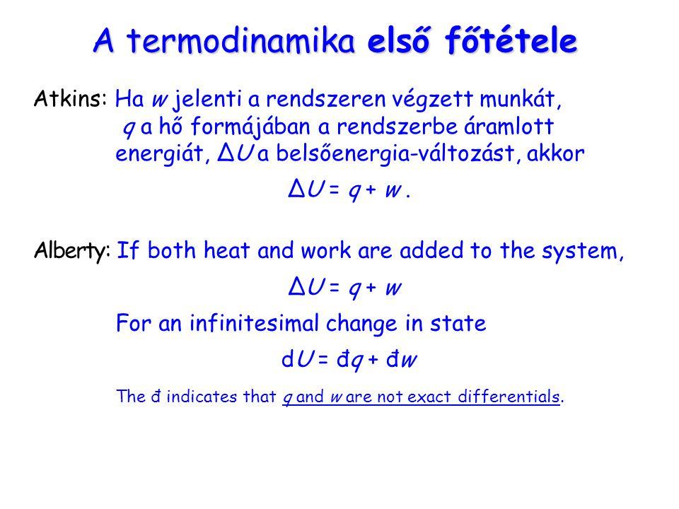 A termodinamika első főtétele Atkins: Ha w jelenti a rendszeren végzett munkát, q a hő formájában a rendszerbe áramlott energiát, ΔU a belsőenergia-vá