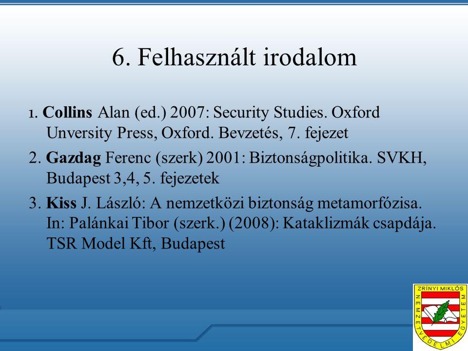6. Felhasznált irodalom 1. Collins Alan (ed.) 2007: Security Studies.